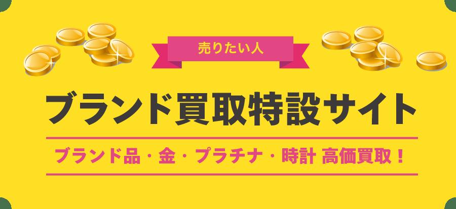 売りたい人 ブランド買取特設サイト ブランド品・金・プラチナ・時計 高価買取!